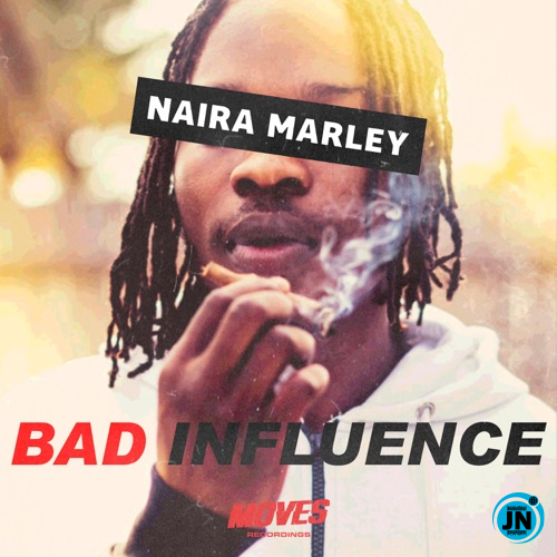Naira Marley – Bad Influence